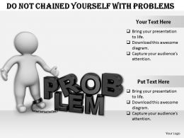 0214 Do Not Chained Yourself With Problems Ppt Graphics Icons Powerpoint