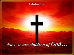 0514 1 John 32 Now We Are The Children Powerpoint Church Sermon