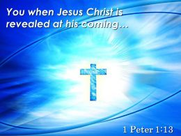 0514 1 Peter 113 You When Jesus Christ Is Revealed Powerpoint Church Sermon