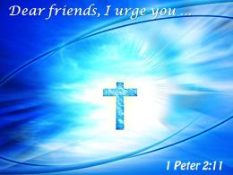0514 1 Peter 211 Dear Friends I urge PowerPoint Church Sermon