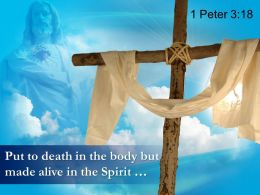 0514 1 Peter 318 Put To Death In The Body But Made Alive Powerpoint Church Sermon