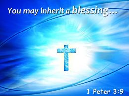 0514 1 Peter 39 You May Inherit A Blessing Powerpoint Church Sermon