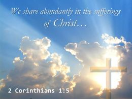 0514 2 Corinthians 15 We Share Abundantly In The Sufferings PowerPoint Church Sermon