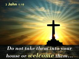 0514 2 John 110 Your House Or Welcome Them PowerPoint Church Sermon