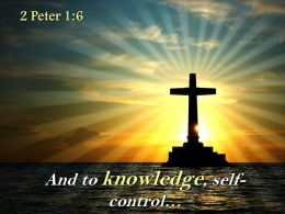 0514 2 Peter 16 And To Knowledge Self Control Powerpoint Church Sermon