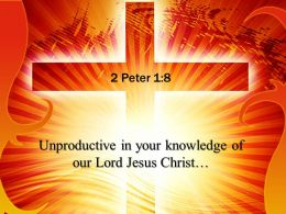 0514 2 Peter 18 Unproductive In Your Knowledge Power Powerpoint Church Sermon