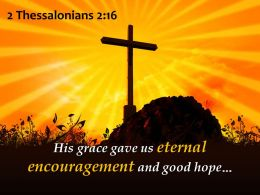 0514 2 Thessalonians 216 Eternal Encouragement And Good Hope Powerpoint Church Sermon