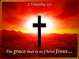 0514 2 Timothy 21 The Grace That Is In Christ Powerpoint Church Sermon