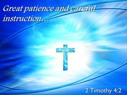 0514 2 Timothy 42 Great Patience And Careful Instruction Powerpoint Church Sermon