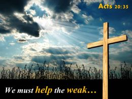 0514 Acts 2035 We Must Help The Weak PowerPoint Church Sermon