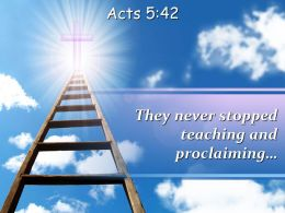 0514 Acts 542 They Never Stopped Teaching And Proclaiming Powerpoint Church Sermon
