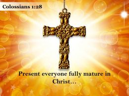 0514 Colossians 128 Present Everyone Fully Mature In Christ PowerPoint Church Sermon