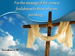 0514 Corinthians 118 For The Message Of The Cross Powerpoint Church Sermon