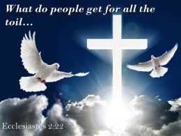0514 Ecclesiastes 222 People Get For All The Toil Powerpoint Church Sermon