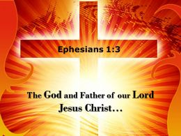 0514 Ephesians 13 The God And Father Powerpoint Church Sermon