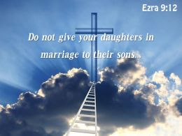 0514 Ezra 912 Do Not Give Your Daughters PowerPoint Church Sermon