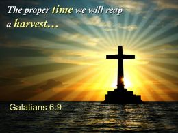 0514 Galatians 69 The Proper Time We Will Reap Powerpoint Church Sermon