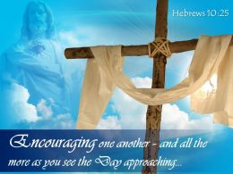 0514_hebrews_1025_encouraging_one_another_and_all_the_more_powerpoint_church_sermon_Slide01
