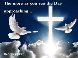 0514 Hebrews 1025 The More As you See PowerPoint Church Sermon