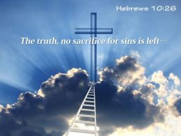 0514 Hebrews 1026 The Truth No Sacrifice Powerpoint Church Sermon