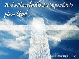 0514 Hebrews 116 And Without Faith Powerpoint Church Sermon