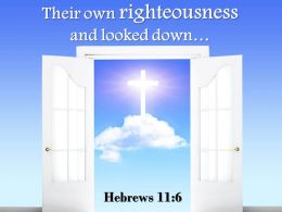 0514 Hebrews 116 Their Own Righteousness And Looked Down PowerPoint Church Sermon