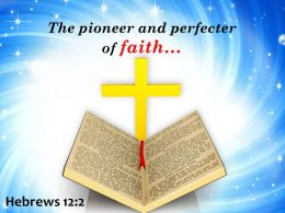 0514 Hebrews 122 The Pioneer And Perfecter Of Faith Powerpoint Church Sermon
