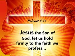 0514 Hebrews 414 Jesus The Son Of God Powerpoint Church Sermon