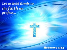 0514 Hebrews 414 Let Us Hold Firmly Powerpoint Church Sermon