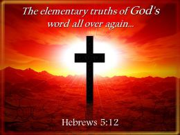 0514 Hebrews 512 The Elementary Truths Of God Powerpoint Church Sermon