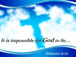 0514 Hebrews 618 It Is Impossible For God PowerPoint Church Sermon