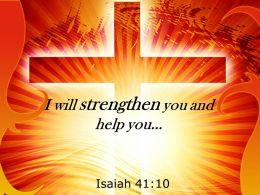 0514 Isaiah 4110 I Will Strengthen You And Help PowerPoint Church Sermon