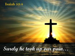 0514 Isaiah 534 Surely he took up our pain PowerPoint Church Sermon