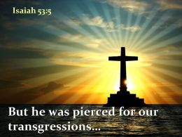 0514 Isaiah 535 But he was pierced PowerPoint Church Sermon