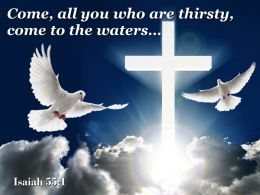 0514 Isaiah 551 Come All You Who Are Thirsty Powerpoint Church Sermon