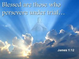 0514 James 112 Blessed Are Those Who Persevere Powerpoint Church Sermon