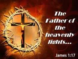 0514 James 117 The Father Of The Heavenly Lights Powerpoint Church Sermon