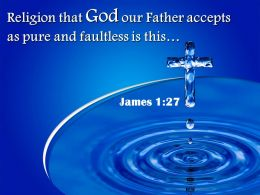0514 James 127 God Our Father Accepts As Pure Powerpoint Church Sermon