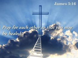 0514 James 516 You May Be Healed Powerpoint Church Sermon