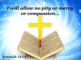 0514 Jeremiah 1314 I Will Allow No Pity Powerpoint Church Sermon