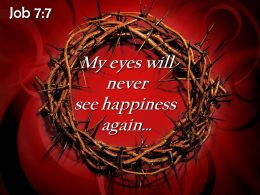 0514 Job 77 My Eyes Will Never See Happiness Powerpoint Church Sermon