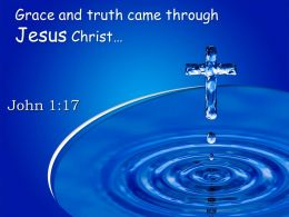 0514 John 117 Grace And Truth Came Through Jesus Powerpoint Church Sermon