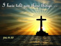 0514 John 1633 I have told you these things PowerPoint Church Sermon