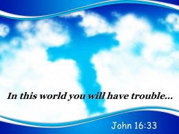 0514 John 1633 You Will Have Trouble Powerpoint Church Sermon