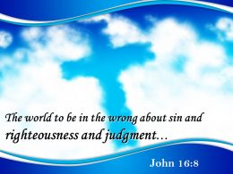 0514 John 168 Sin And Righteousness And Judgment Powerpoint Church Sermon