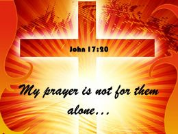 0514 John 1720 My Prayer Is Not For Them Power Powerpoint Church Sermon