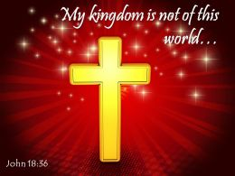 0514 John 1836 My Kingdom Is Not Of This World Powerpoint Church Sermon