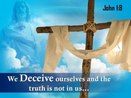 0514 John 18 We Deceive ourselves and the truth PowerPoint Church Sermon