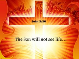 0514 John 336 The Son Will Not See Life Power PowerPoint Church Sermon