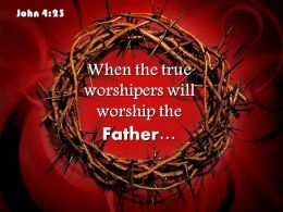 0514 John 423 When The True Worshipers Powerpoint Church Sermon